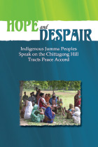 HOPE and DESPAIR: Indigenous Jumma Peoples Speak on the Chittagong Hill Tracts Peace Accord